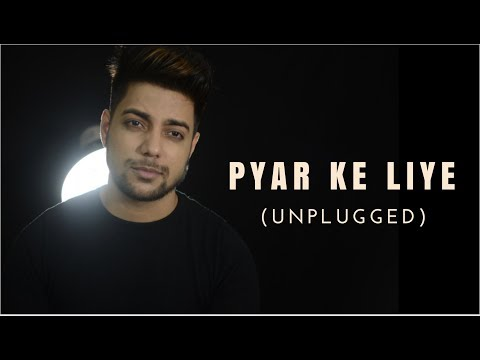 Pyar Ke Liye - Unplugged Cover | Dil Kya...