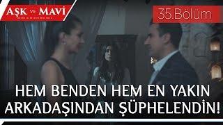 Aşk ve Mavi 35.Bölüm - Mavi aldatıldığını düşünür ve sürprizi mahveder!