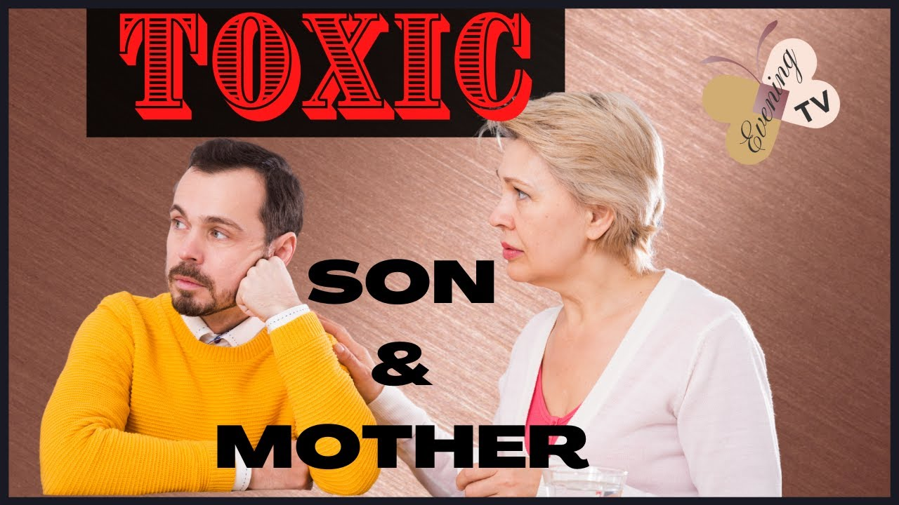 TOXIC MOTHER SON RELATIONSHIP   WHO PAYS THE PRICE FOR AN