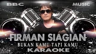 FIRMAN SIAGIAN - BUKAN KAMU TAPI KAMU (KARAOKE LYRIC TANPA VOCAL) BBC MUSIC