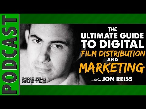 Jon Reiss: The Ultimate Guide Film Distribution & Marketing - IFH 043