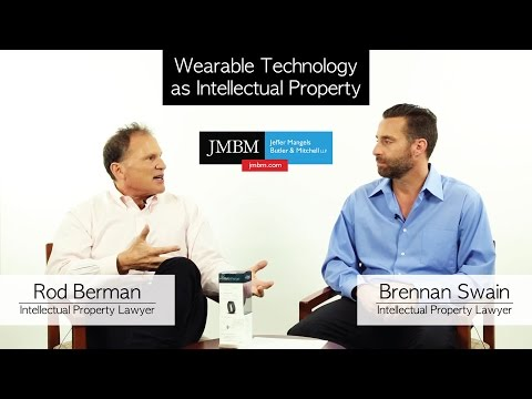 Protecting Wearble Technology as Intellectual Property - JMBM IP Lawyers Rod Berman & Brennan Swain