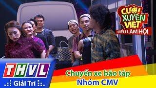 THVL | Cười xuyên Việt - Tiếu lâm hội | Tập 5: Chuyến xe bão táp - Nhóm CMV