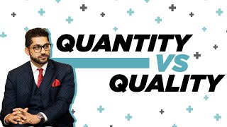 Quality vs Quantity? The answer may surprise you