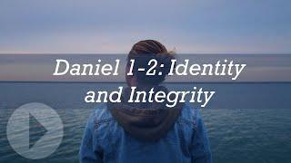 Daniel 1-2: Identity and Integrity - John Lennox