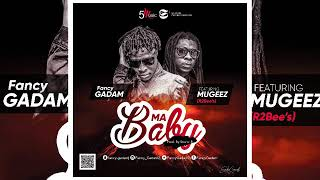 Fancy Gadam - Ma Baby ft Mugeez ( R2BEES ) ( Official Audio)
