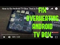 How to fix Android TV Box That is Freezing - OVERHEATING