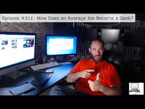 Episode #311: How Does an Average Joe Become a Geek