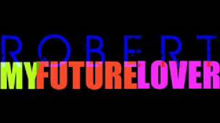 Robert - My Future Lover