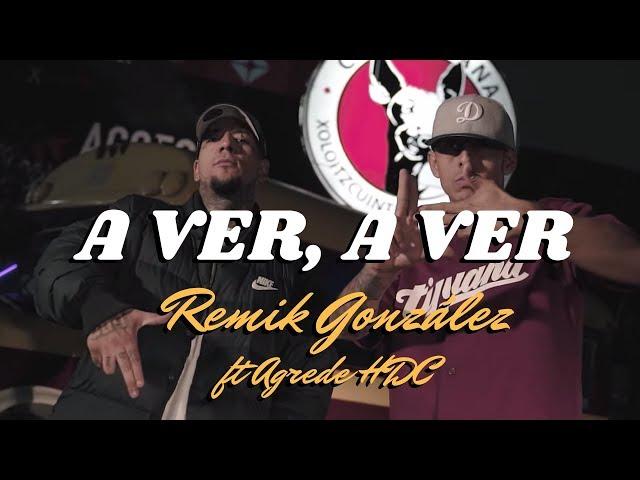 Remik González - A ver, A Ver feat. Agrede HDLC (Video Oficial)