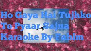 Ho Gaya Hai Tujhko To Pyaar Sajna Karaoke by Fahim