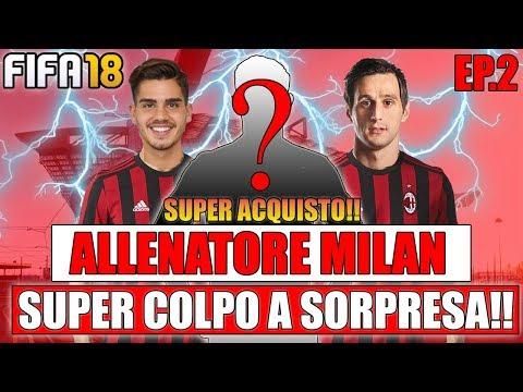 SUPER ACQUISTO A SORPRESA!! + PARTITA CLAMOROSA!!  FIFA 18: CARRIERA ALLENATORE MILAN #2 By Giuse360