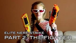 Elite Nerf Strike - Part 2 of 5: The Fighter