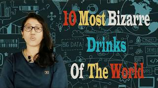 10 most bizarre drinks of the world!!!