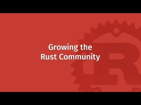 Growing the Rust Community | Mozilla ♥ Rust