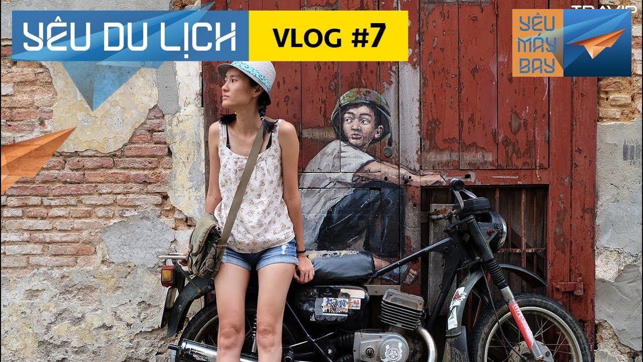YÊU DU LỊCH #7: Khám phá Penang cổ kính | Yêu Máy Bay
