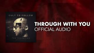 Cult To Follow - Through With You (Official Audio)