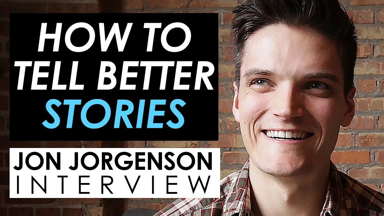Jon Jorgenson on How to Tell Better Stories, Create Viral Content, and Build YouTube Success