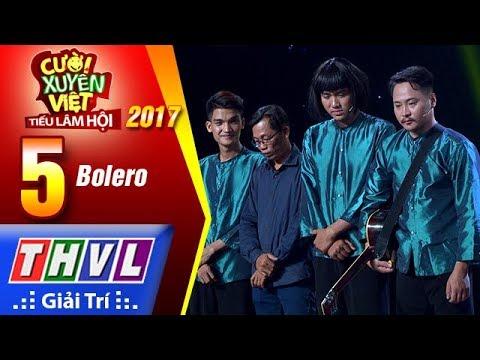 THVL   Cười xuyên Việt – Tiếu lâm hội 2017: Tập 5 – Bolero
