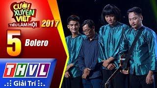 THVL | Cười xuyên Việt – Tiếu lâm hội 2017: Tập 5 – Bolero
