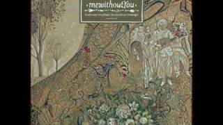 mewithoutYou - Every Thought A Thought Of You