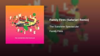 Family Fires (Safariari Remix)