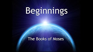 Beginnings: The Books of Moses - Week 1