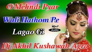 #dj_akhil_kushawah_agra -------------------------------------------------------------------------------- song :- o mehndi pyar wali hathon pe lagao gi [tik t...