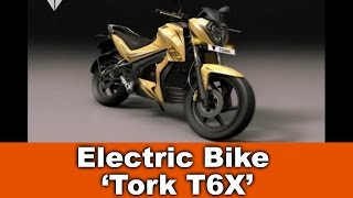 India's First New Electric Bike 'Tork T6X' Launching Soon