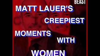 MATT LAUER CREEPIEST MOMENTS WITH WOMEN