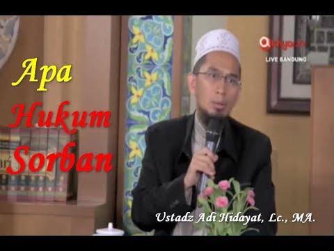 Hukum Sorban | Bagaiamana hukum memakai Sorban Ustadz Adi Hidayat, Lc. MA