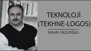 Teknoloji (Tekhne-logos), Bilim ve İlim - İhsan Fazlıoğlu