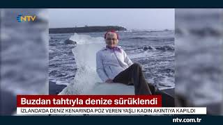Buzdan tahtıyla denize sürüklendi Büyükanne Atlantis yolunda