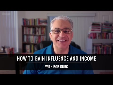 How To Gain Influence And Income With Bob Burg