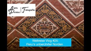 Weltreise Vlog #25: Peru´s unberührter Norden