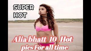 Alia bhatt 10 hot SUPER HOT pics FOR all time | alia bhatt hot photoshoot | alia bhatt