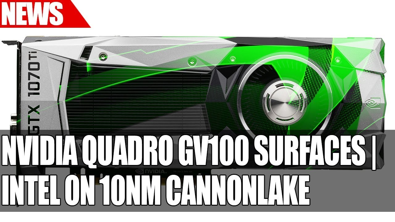 Nvidia Volta Quadro GV100 Surfaces | Intel on 10nm Cannonlake | MSI Release  BIOS Security Update