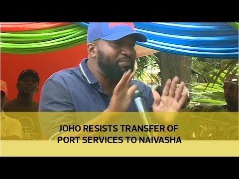 Joho resists transfer of port services to Naivasha