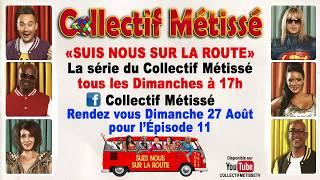 Collectif Métissé SUIS NOUS SUR LA ROUTE ÉPISODE 10 Saison 1 - 20 Août 2017