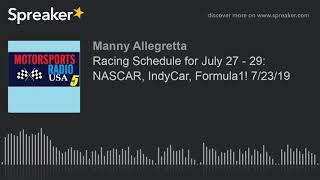 Racing Schedule for July 27 - 29: NASCAR, IndyCar, Formula1! 7/23/19