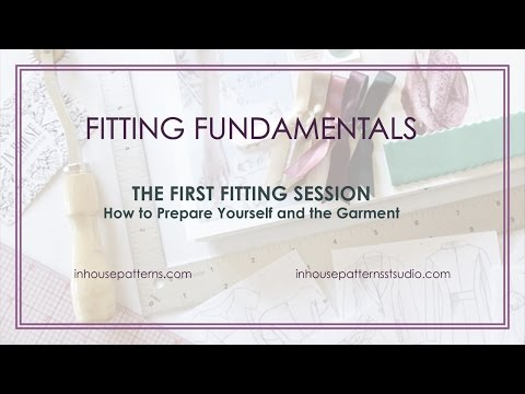 Fitting Fundamentals: The First Fitting Session-How to Prepare Yourself and Your Garment