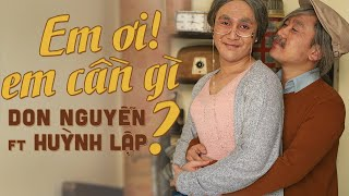 Em Ơi Em Cần Gì? | Don Nguyễn x Huỳnh Lập | Official MV