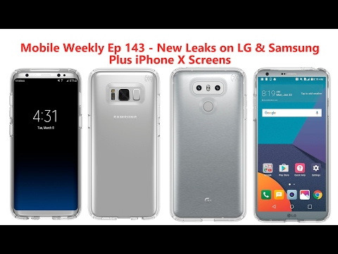 Mobile Weekly & Q&A Ep 143 - New Leaks for LG & Samsung, New iPhone X Screens
