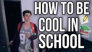 HOW TO BE COOL IN SCHOOL