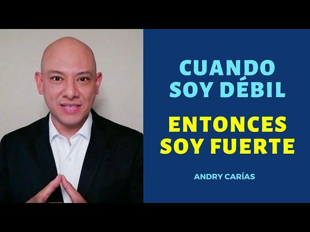 Cuando soy débil, entonces soy fuerte - Andry Carías - Reflexión #45
