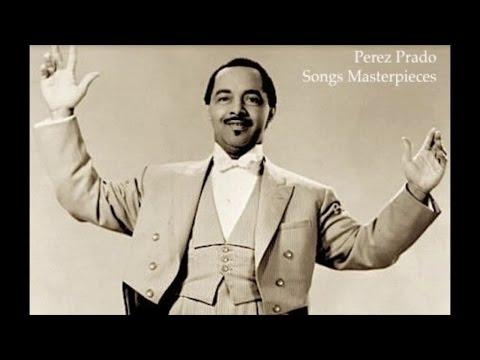 Perez Prado - Songs Masterpieces (All the Greatest Mambo Tracks) [Fantastic Latin Songs]