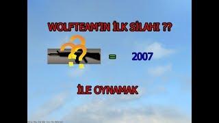 Wolfteamın İlk Silahı İle Oynadım (Taa 2007 Ye GİTTİM)