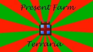 Terraria Present Farm Tutorial!