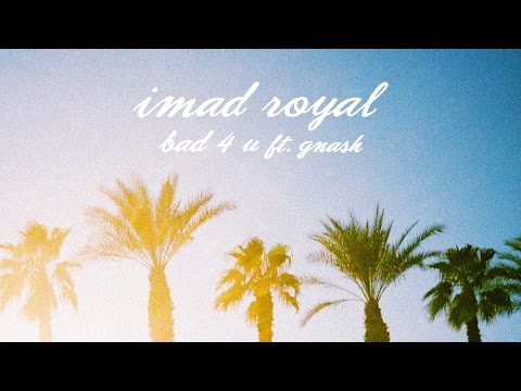 imad royal - bad 4 u ft. gnash (official audio)