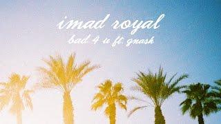 imad royal - bad 4 u ft. gnash (official audio)
